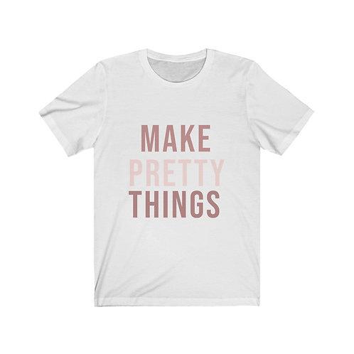 Make Pretty Things Tee