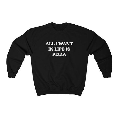 All I Want in Life is Pizza Crewneck Sweatshirt