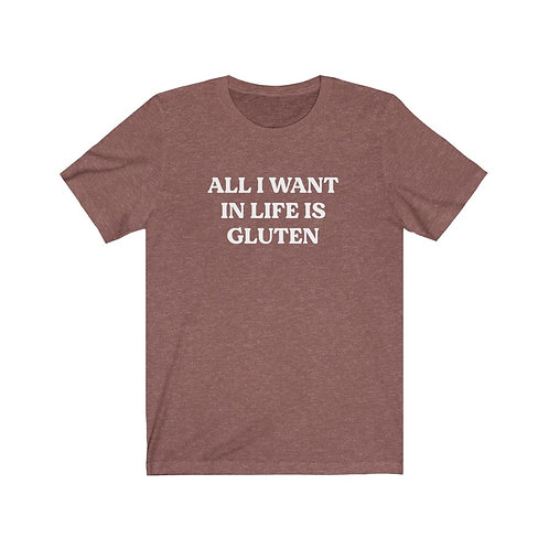 All I Want in Life is Gluten Tee