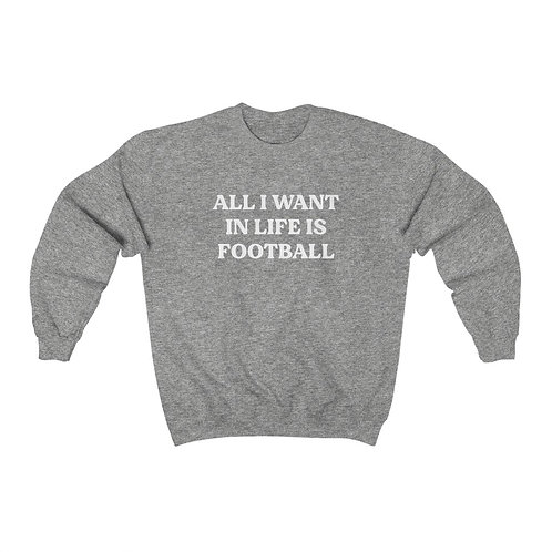 All I want in life is football Crewneck Sweatshirt