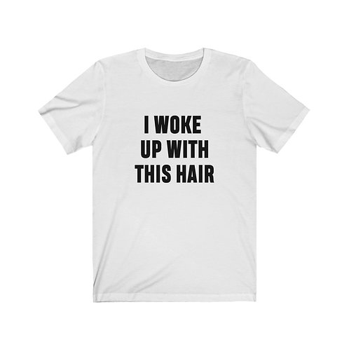 I Woke Up With This Hair Tee
