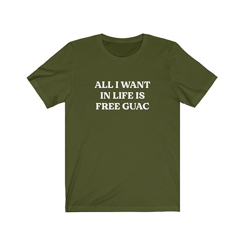 All I Want in Life is Free Guac Tee
