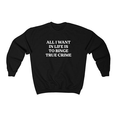 All I Want in Life is to Binge True Crime Crewneck Sweatshirt