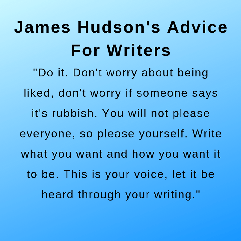 Advice for writers from the interview with author James Hudson