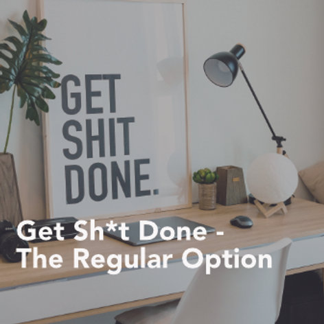 Get Sh*t Done (monthly)