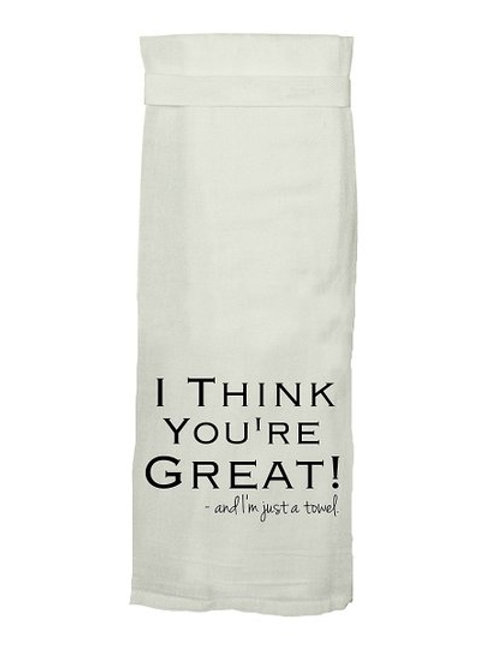 I Think You're Great! - Tea Towel