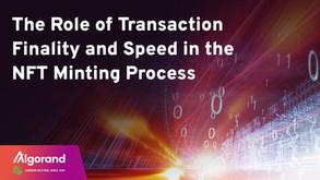 NFTの鋳造プロセスにおける取引のファイナリティ(最終性)とスピードの役割
