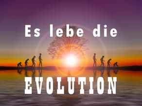 Es lebe die Evolution!