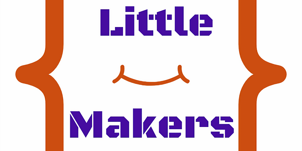 Little Makers! (Ages 5-7)