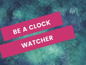 Be A Clock Watcher