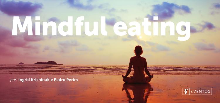 Um modo simples de você entender o Mindful Eating