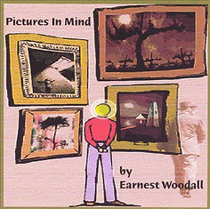 """Pictures In Mind by Earnest Woodall """"This masterful jewel of artistry and humor, a music that talks a tale and walks a path all its own to describe the joy of art and wonder, thank you mr woodall, for the pleasure"""