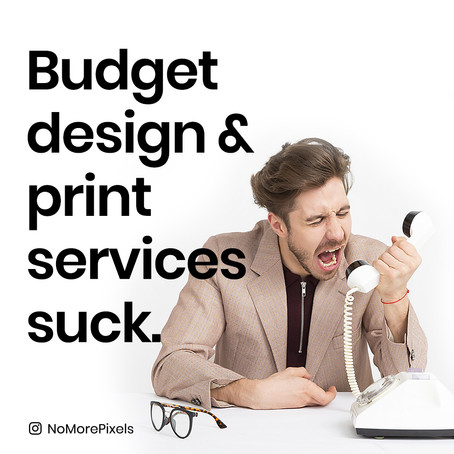 "Budget ""Design & Print"" services suck."