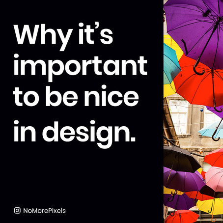Why it's important to be nice in design.
