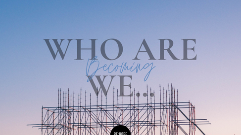 WHO ARE WE BECOMING