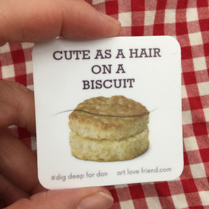CUTE AS A HAIR ON A BISCUIT