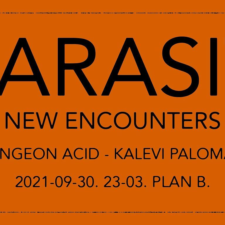 PARASIT: New Encounters. //Dungeon Acid//Kalevi Palomäki// PLAN B - MALMÖ