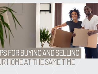 9 Tips for Buying and Selling your home at the same time.