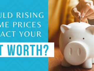 Could Rising Prices Impact your Net Worth?