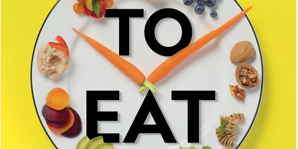 What to Eat When: A Strategic Plan to Improve Your Health & Life Through Food