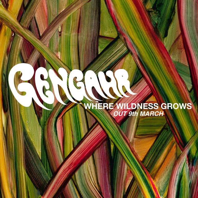 Gengahr 'Where Wildness Grows'