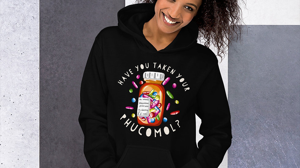 Unisex Hoodie-Have You Taken Your Phucomol?
