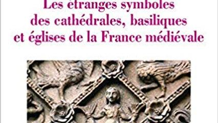Les étranges symboles des cathédrales, basiliques et églises de la France médiév
