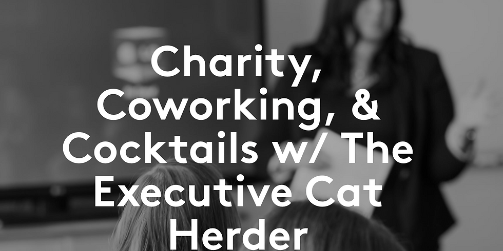 Charity, Coworking & Cocktails w/ The Executive Cat Herder