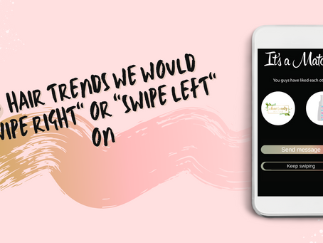 "5 Hair Trends We Would ""Swipe Right"" or ""Swipe Left"" On"