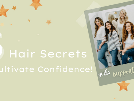 5 Hair Secrets to Cultivate Confidence!