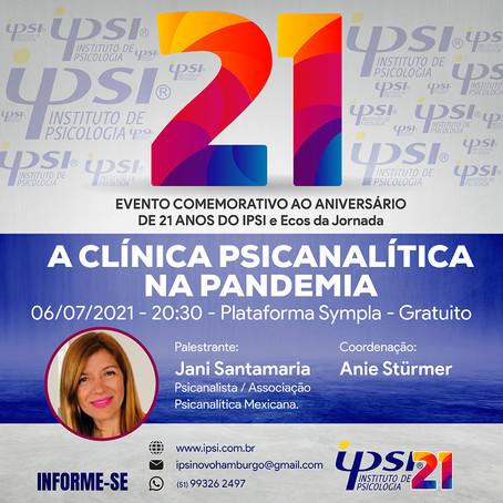 Evento comemorativo aos 21 anos do Ipsi - Ecos da Jornada - A CLÍNICA PSICANALÍTICA DA PANDEMIA