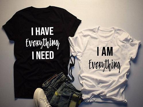 I Have Everything I Need, I AM Everything  Couples T-Shirt