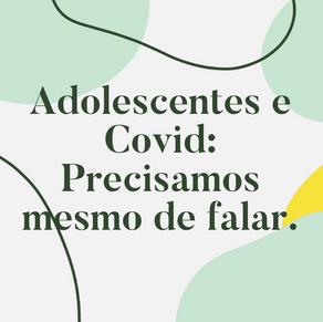 Adolescentes e Covid 19: Precisamos mesmo de falar