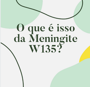 O que é isso da meningite W135?