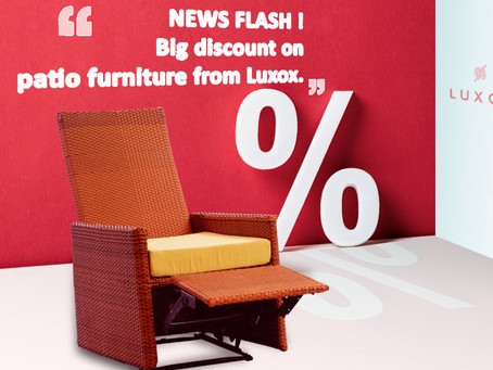 NEWS FLASH ! Big discount on outdoor furniture from Luxox.