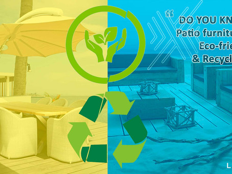 DO YOU KNOW? Patio furniture is Eco-friendly – Recyclable.