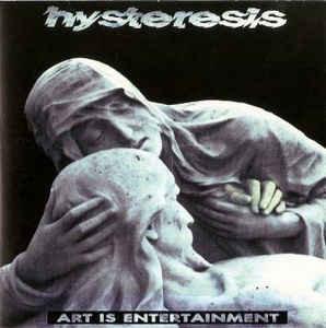 Hysteresis – Art Is Entertainment