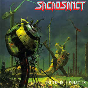 Sacrosanct ‎– Truth Is - What Is