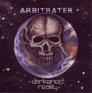 Arbitrater – Darkened Reality (2009 Evil Eye, Unofficial Release)