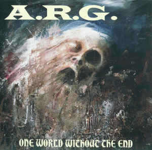 A.R.G. ‎– One World Without The End (2012 Re-issue)