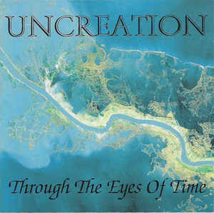 Uncreation ‎– Through The Eyes Of Time