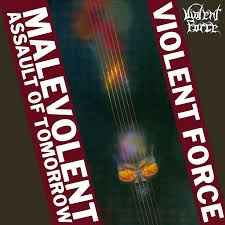 Violent Force ‎– Malevolent Assault Of Tomorrow (2007 Re-issue)
