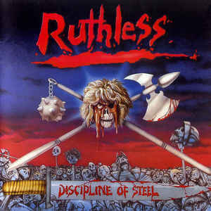 Ruthless  ‎– Discipline Of Steel + Metal Without Mercy (1997 Re-issue)