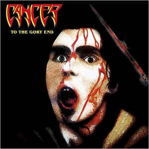 Cancer – To The Gory End (2014 Re-issue