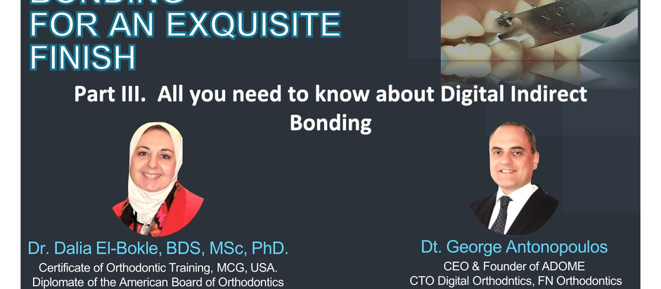 For an Exquisite Finish: ''All you need to know about Digital Indirect Bonding''