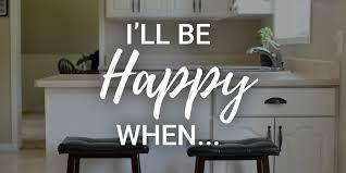 I'll Be Happy When....
