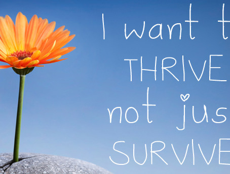 I Want to Thrive, Not Just Survive