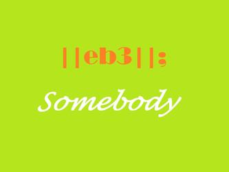 EB3 - Somebody
