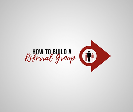How to Build a Referral Group