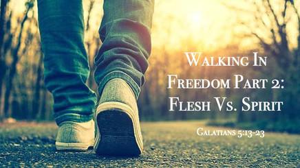 Walking In Freedom, Part 2 - Flesh Vs. Spirit